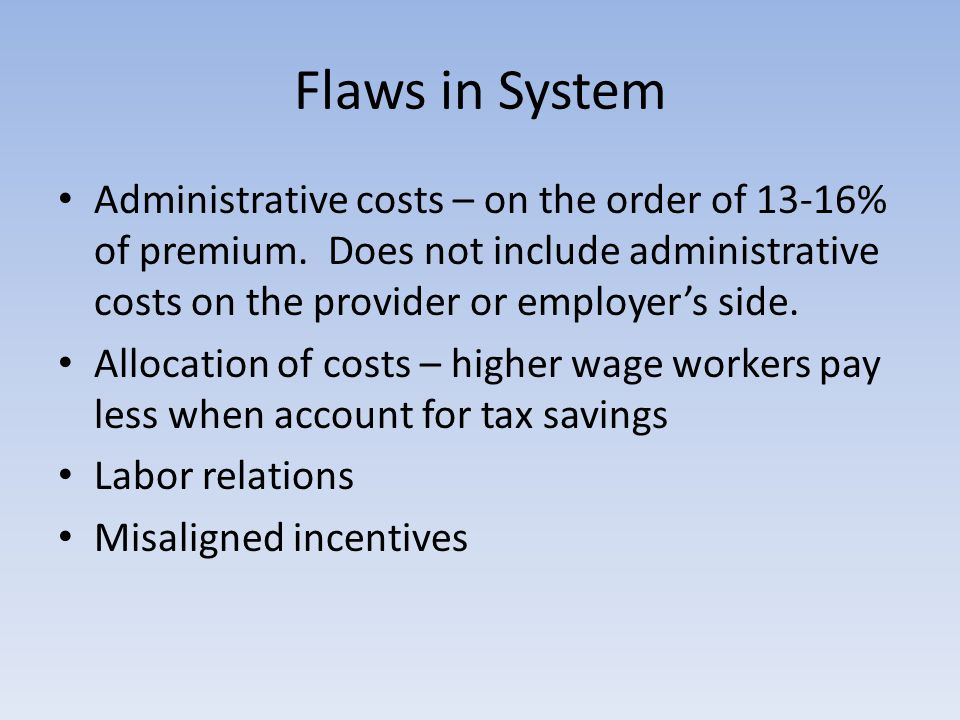 Flaws in System Administrative costs – on the order of 13-16% of premium.