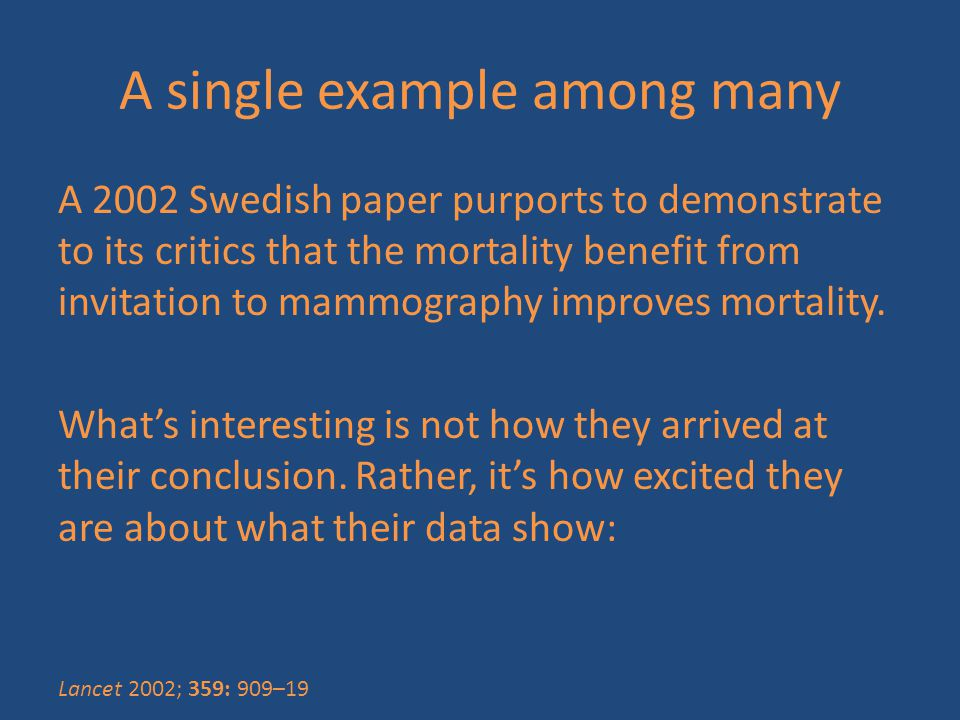 A single example among many A 2002 Swedish paper purports to demonstrate to its critics that the mortality benefit from invitation to mammography impr