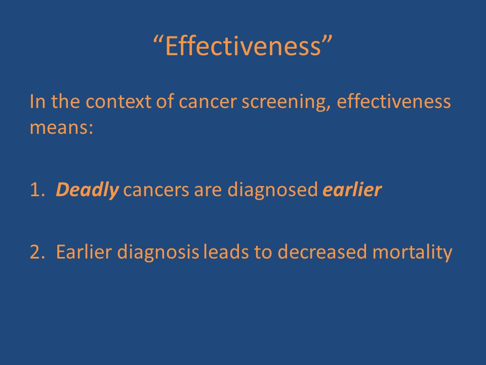 Effectiveness In the context of cancer screening, effectiveness means: 1.