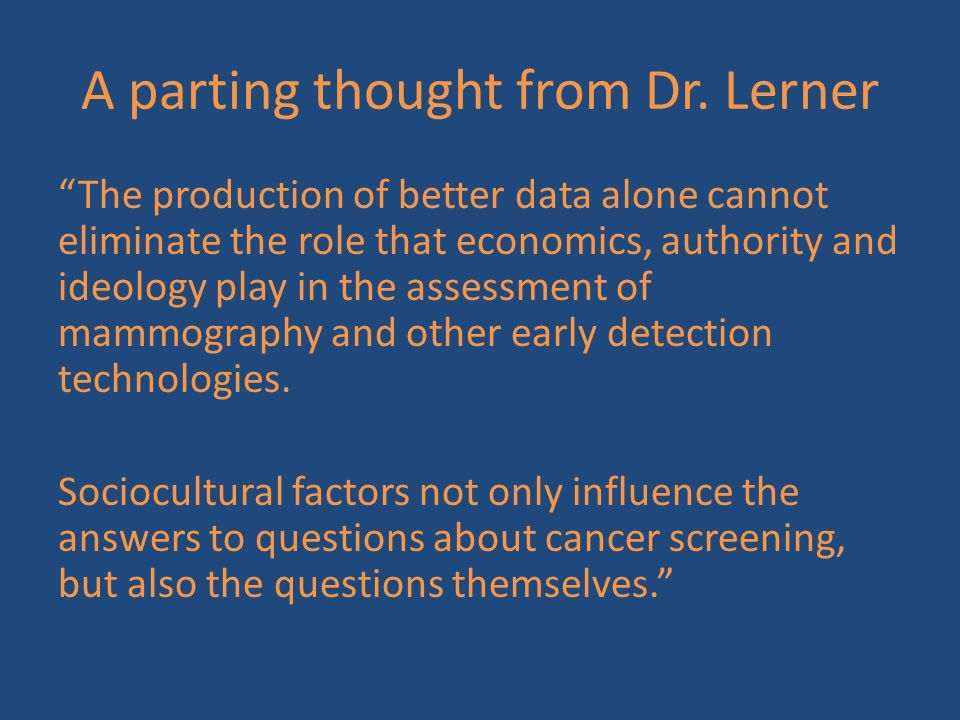 """A parting thought from Dr. Lerner """"The production of better data alone cannot eliminate the role that economics, authority and ideology play in the as"""