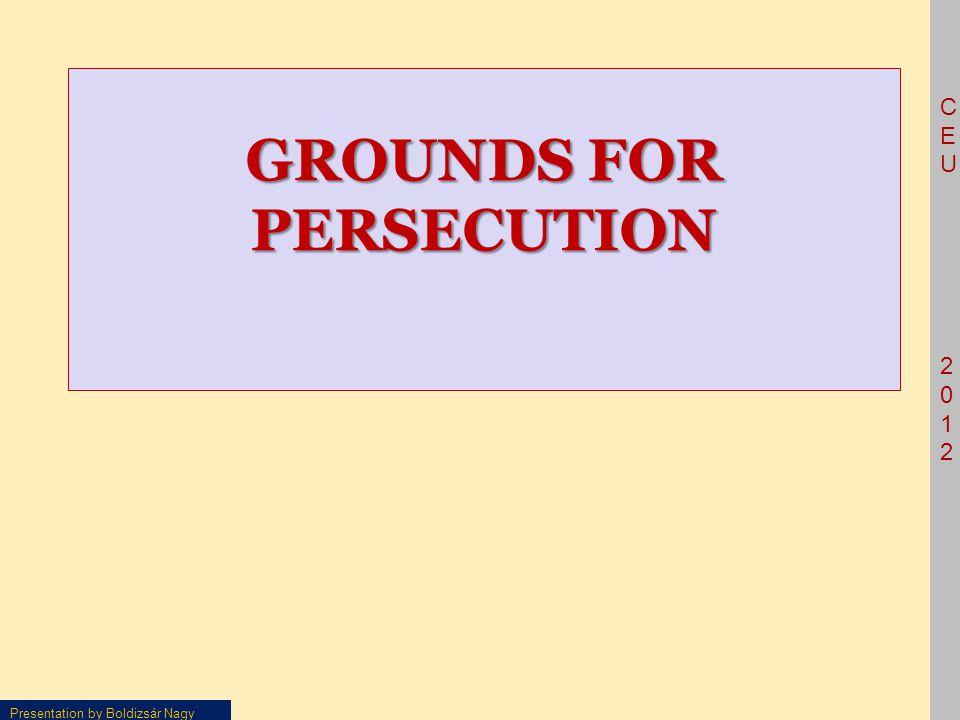 CEU2012CEU2012 Presentation by Boldizsár Nagy GROUNDS FOR PERSECUTION