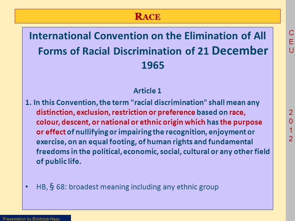 CEU2012CEU2012 Presentation by Boldizsár Nagy R ACE International Convention on the Elimination of All Forms of Racial Discrimination of 21 December 1965 Article 1 1.