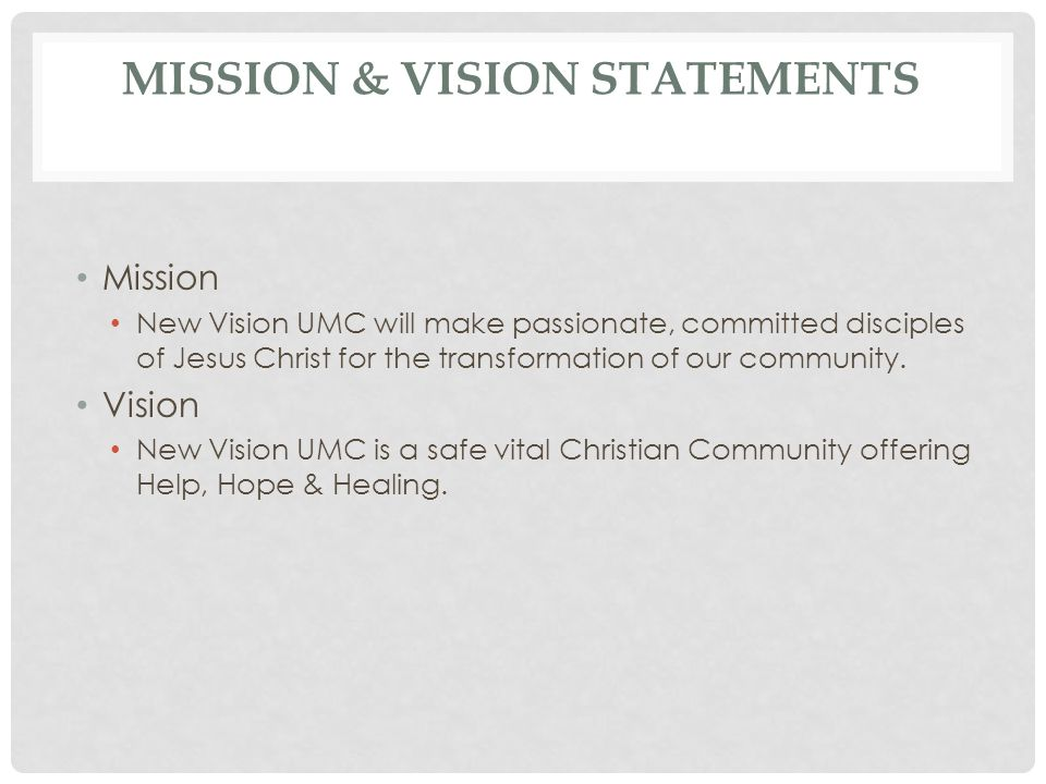 MISSION & VISION STATEMENTS Mission New Vision UMC will make passionate, committed disciples of Jesus Christ for the transformation of our community.