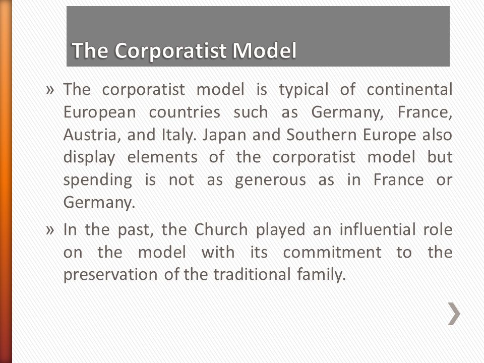 » The corporatist model is typical of continental European countries such as Germany, France, Austria, and Italy. Japan and Southern Europe also displ