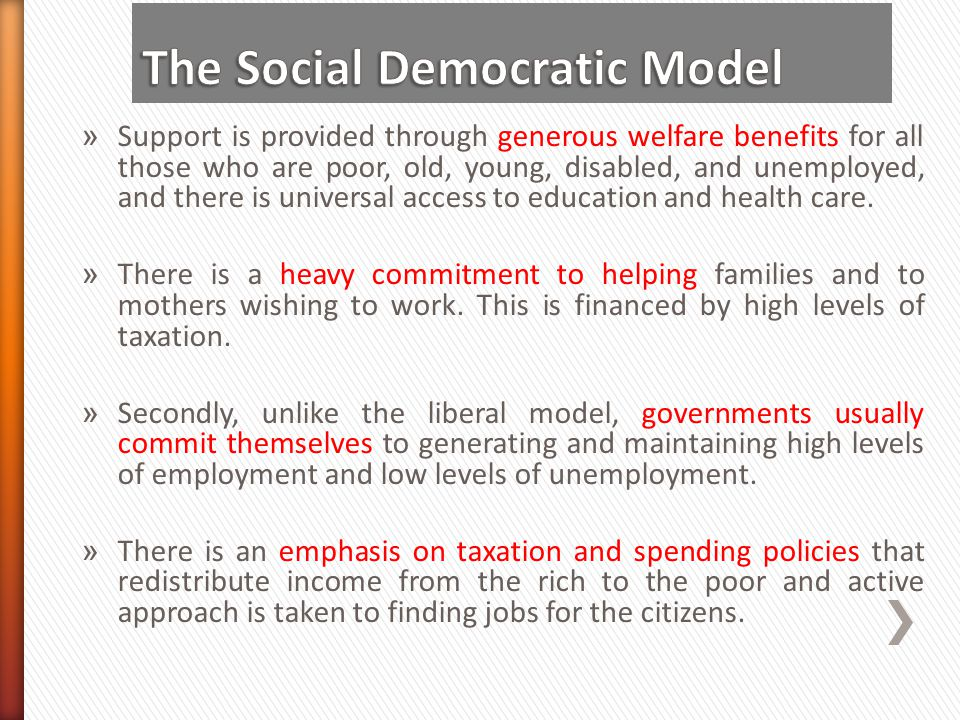 » Support is provided through generous welfare benefits for all those who are poor, old, young, disabled, and unemployed, and there is universal acces