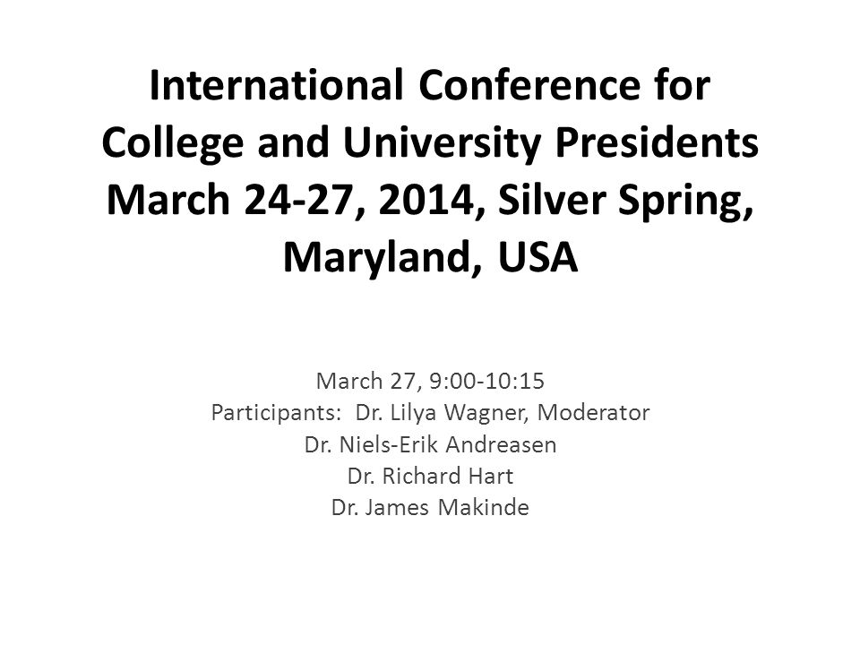 International Conference for College and University Presidents March 24-27, 2014, Silver Spring, Maryland, USA March 27, 9:00-10:15 Participants: Dr.