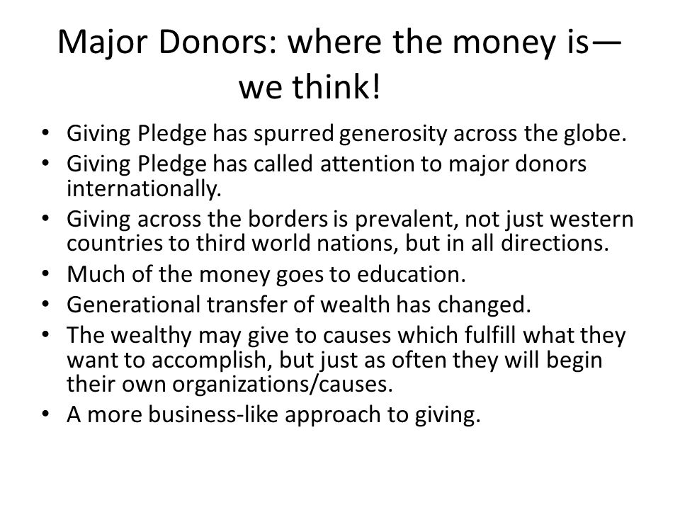 Major Donors: where the money is— we think. Giving Pledge has spurred generosity across the globe.