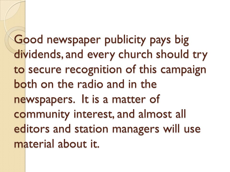 Good newspaper publicity pays big dividends, and every church should try to secure recognition of this campaign both on the radio and in the newspaper