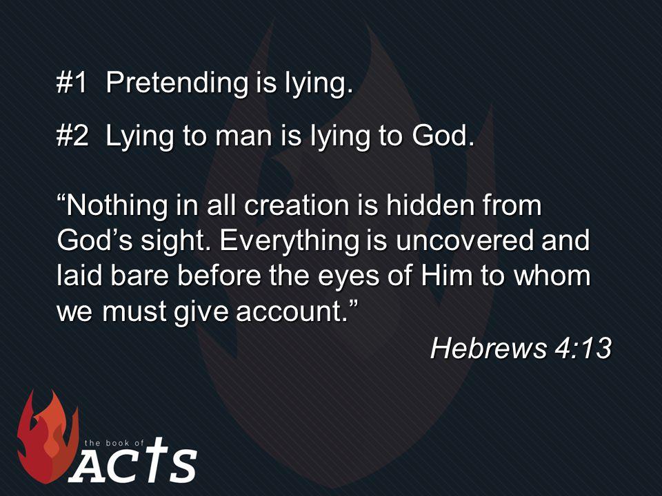 #1 Pretending is lying. #2 Lying to man is lying to God.