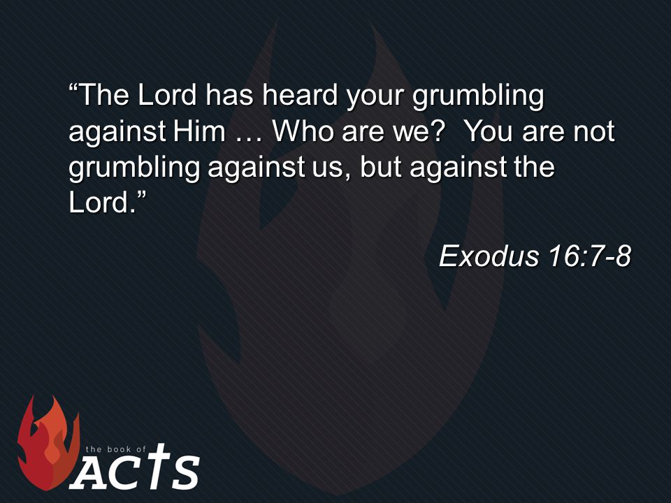 The Lord has heard your grumbling against Him … Who are we.