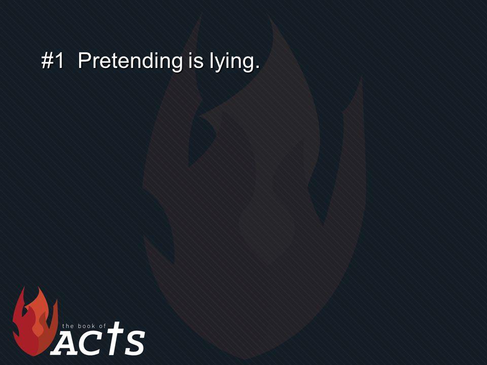 #1 Pretending is lying.