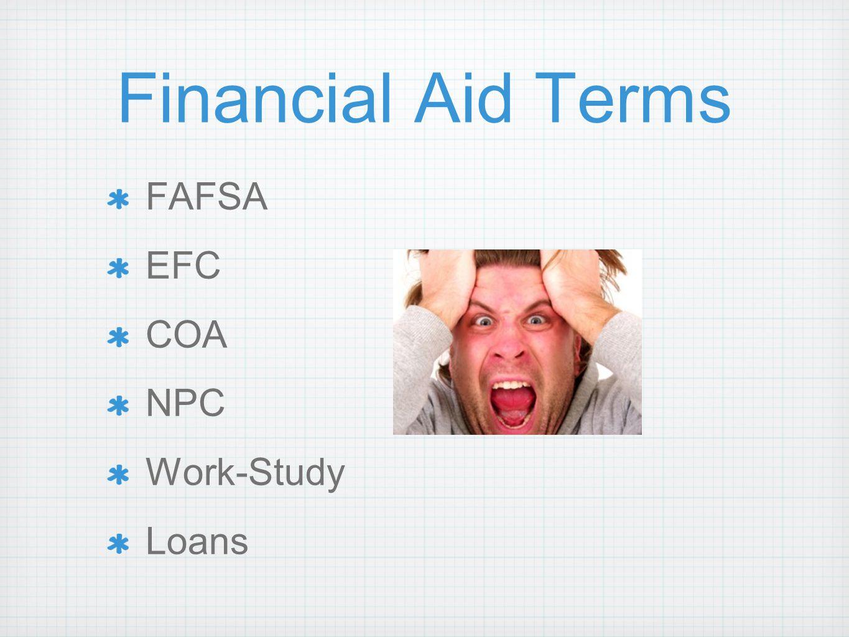 Financial Aid Terms FAFSA EFC COA NPC Work-Study Loans