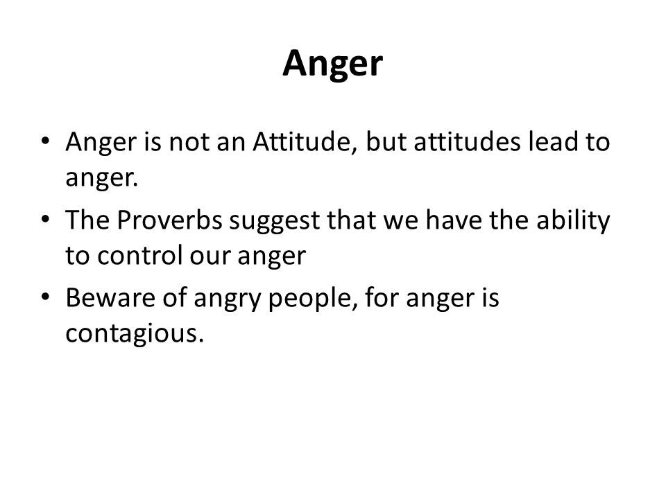 Anger Anger is not an Attitude, but attitudes lead to anger.
