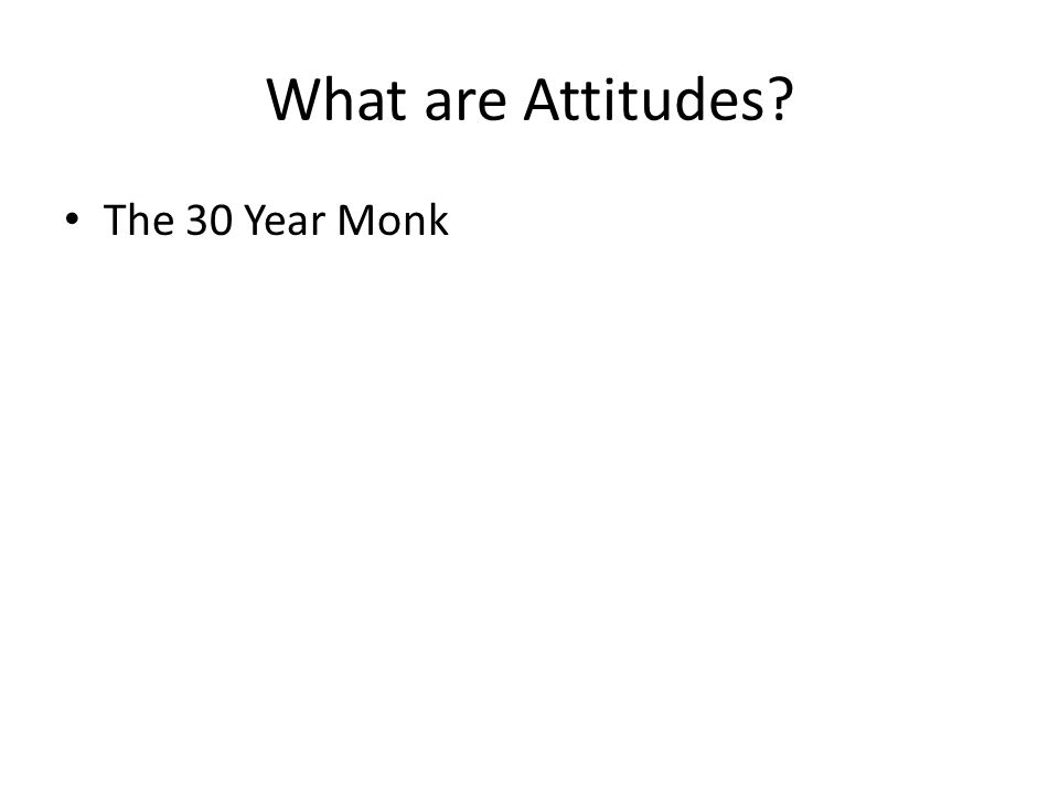 What are Attitudes The 30 Year Monk