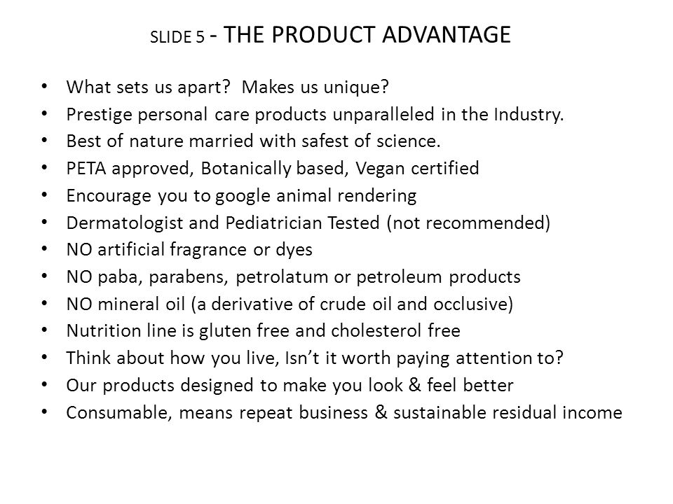 SLIDE 5 - THE PRODUCT ADVANTAGE What sets us apart? Makes us unique? Prestige personal care products unparalleled in the Industry. Best of nature marr