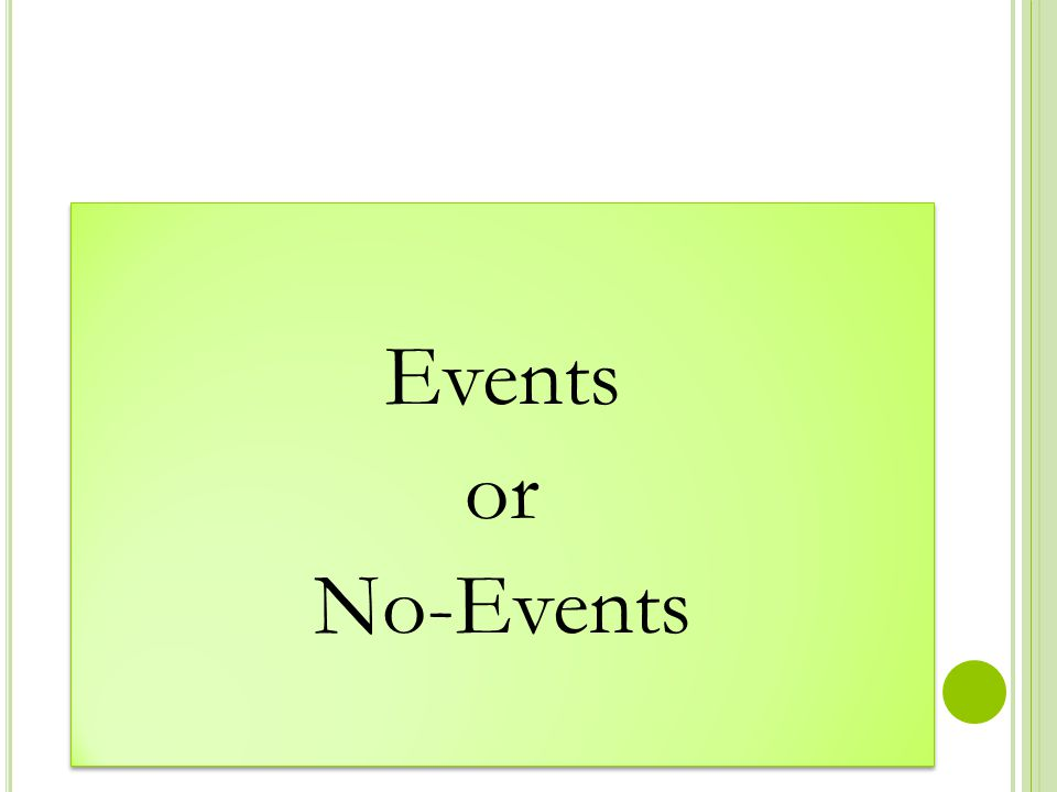 Events or No-Events Events or No-Events