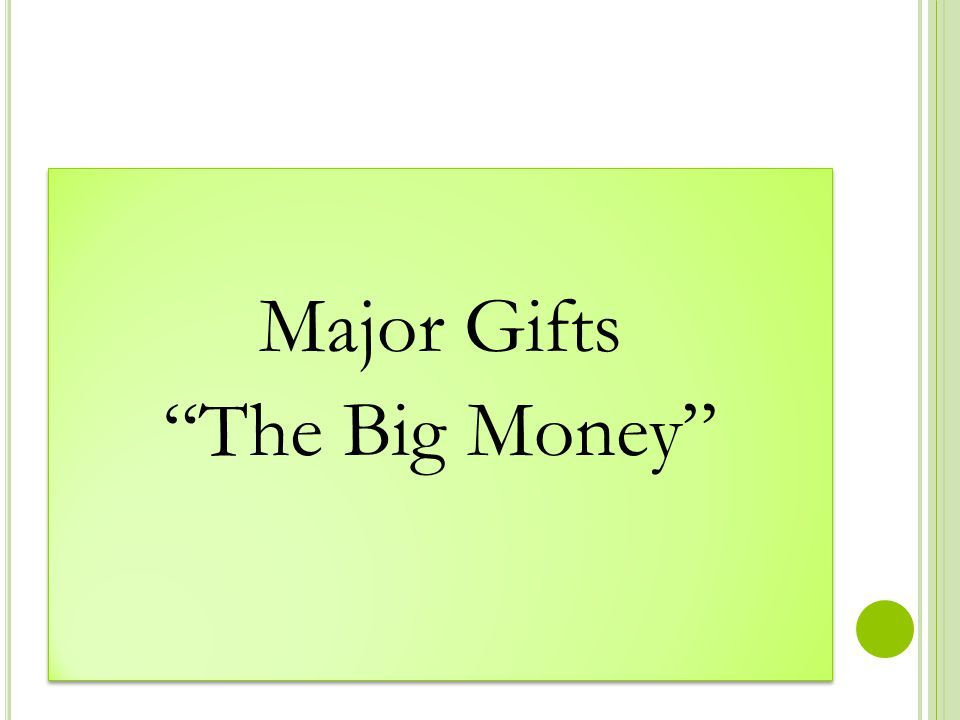 Major Gifts The Big Money Major Gifts The Big Money