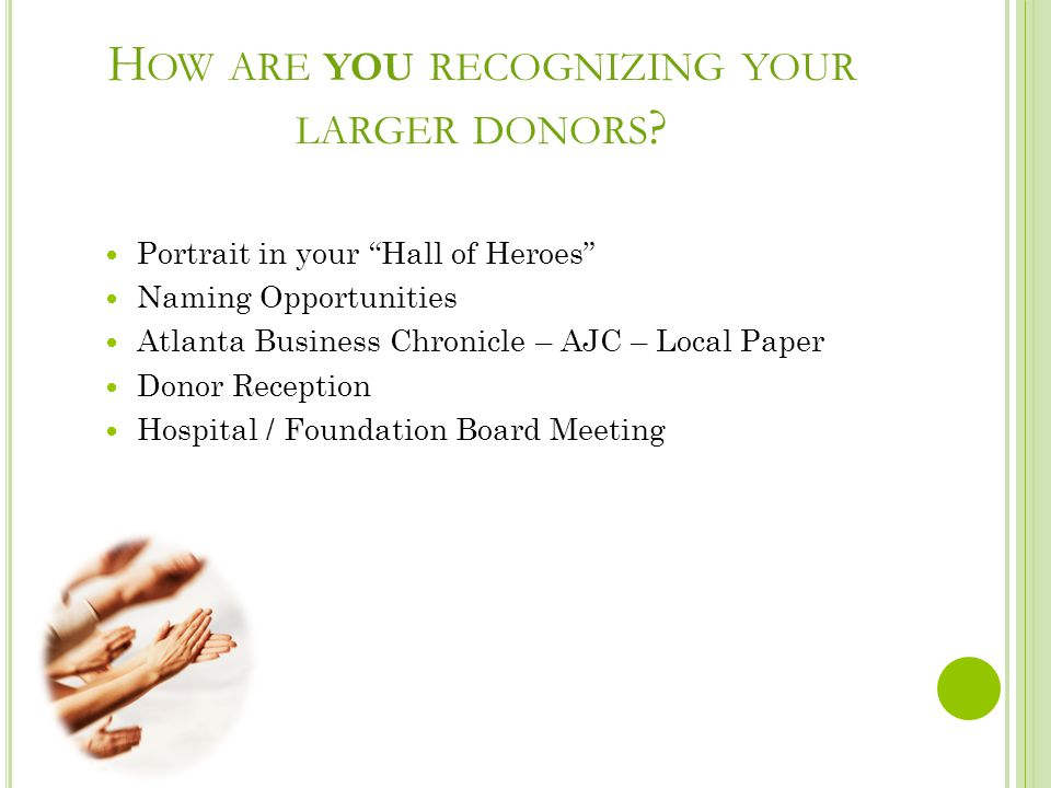 H OW ARE YOU RECOGNIZING YOUR LARGER DONORS .