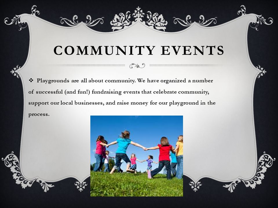 COMMUNITY EVENTS  Playgrounds are all about community.