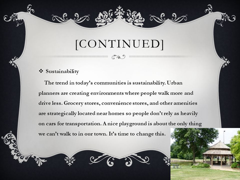 [CONTINUED]  Sustainability The trend in today's communities is sustainability.