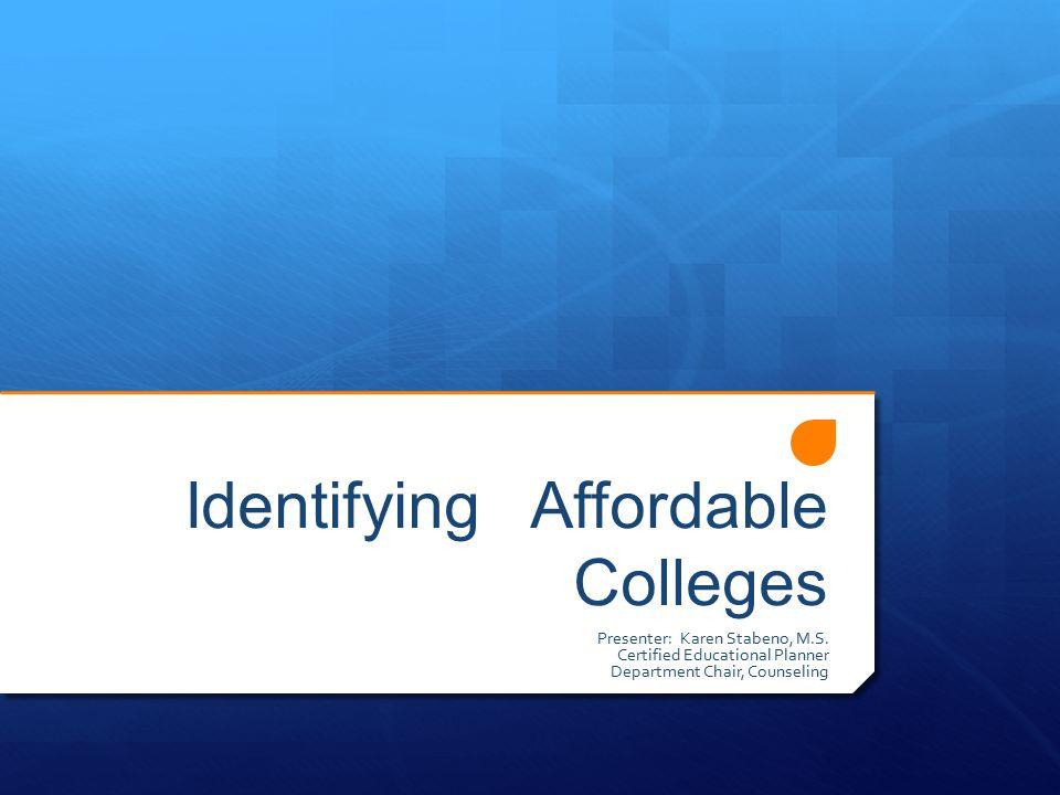 Identifying Affordable Colleges Presenter: Karen Stabeno, M.S.
