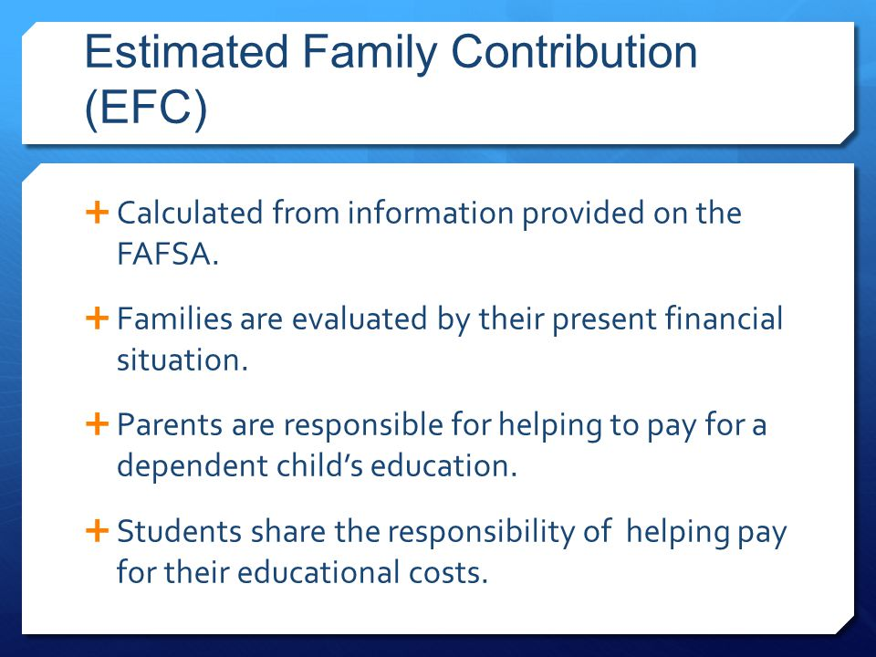 Estimated Family Contribution (EFC)  Calculated from information provided on the FAFSA.