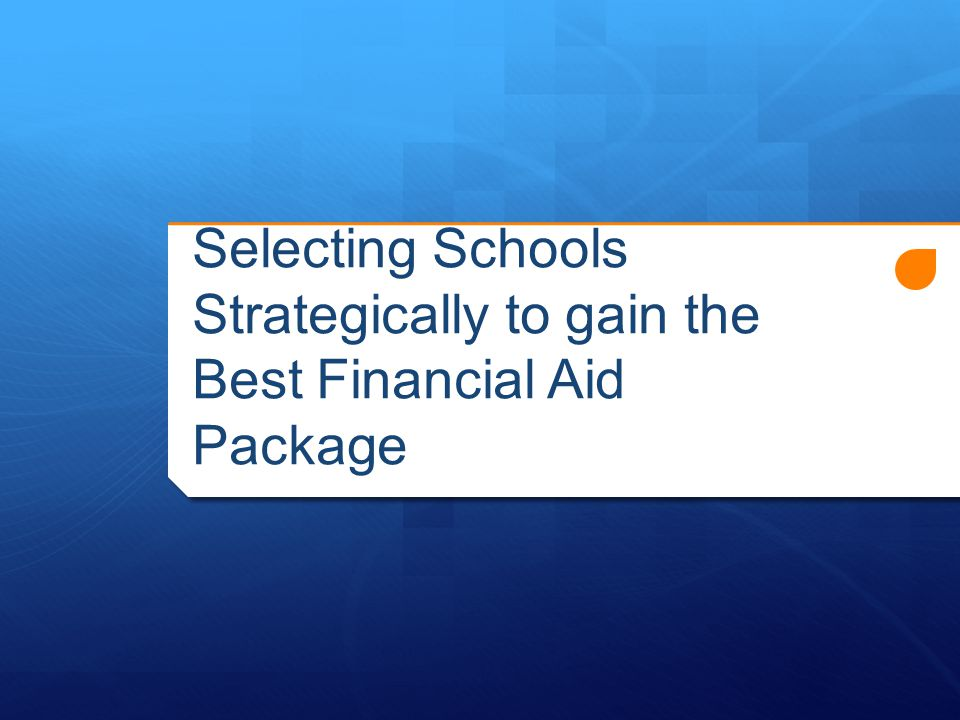 Selecting Schools Strategically to gain the Best Financial Aid Package