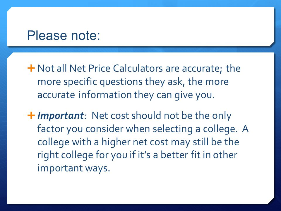Please note:  Not all Net Price Calculators are accurate; the more specific questions they ask, the more accurate information they can give you.  Im