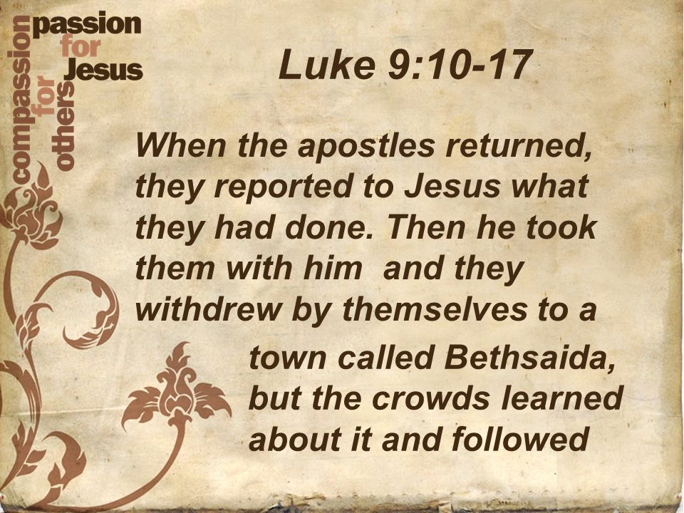 Luke 9:10-17 When the apostles returned, they reported to Jesus what they had done.