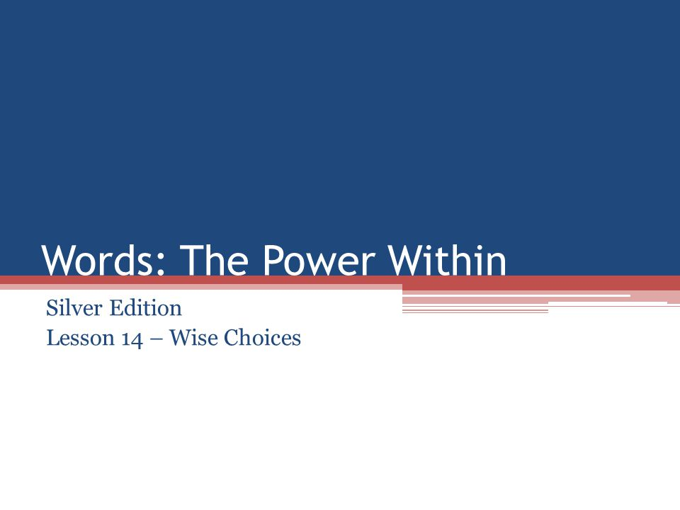 Words: The Power Within Silver Edition Lesson 14 – Wise Choices