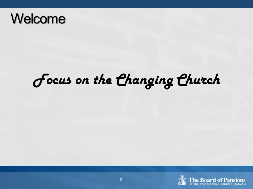 Focus on the Changing Church Welcome 2