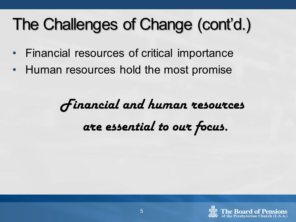 Financial resources of critical importance Human resources hold the most promise Financial and human resources are essential to our focus.