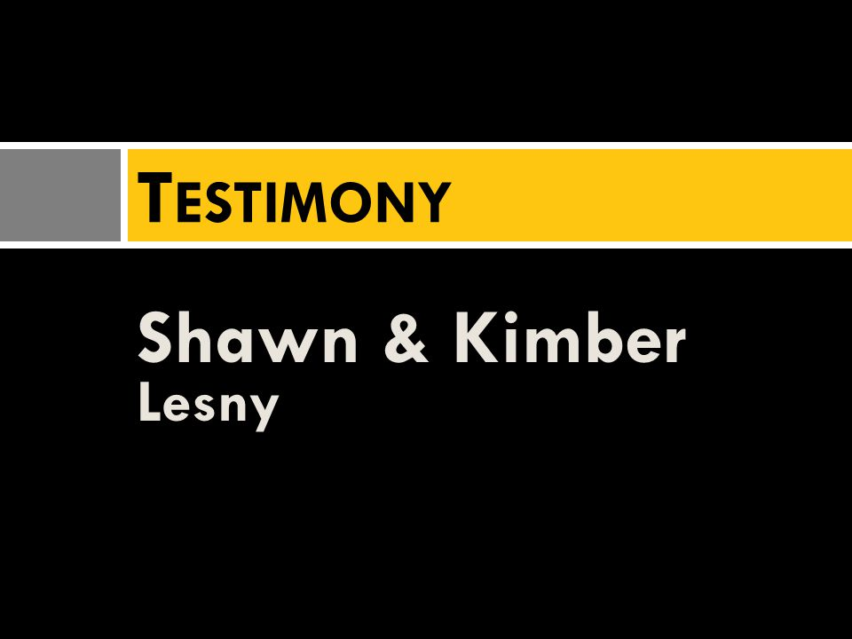 Shawn & Kimber Lesny T ESTIMONY