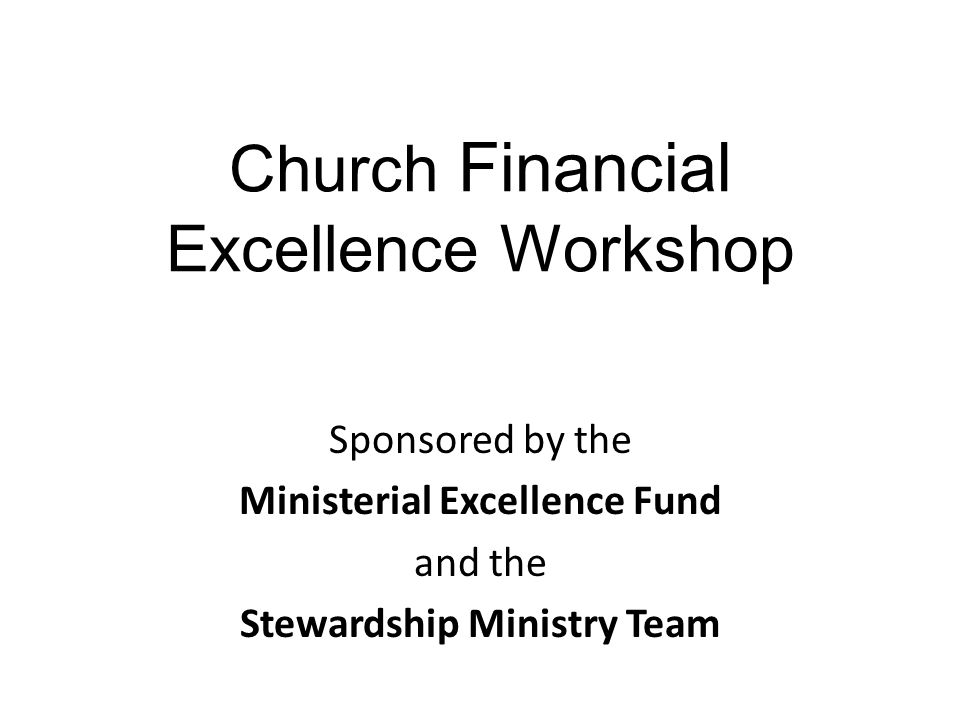 Church Financial Excellence Workshop Sponsored by the Ministerial Excellence Fund and the Stewardship Ministry Team