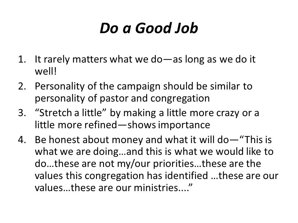 Do a Good Job 1.It rarely matters what we do—as long as we do it well.