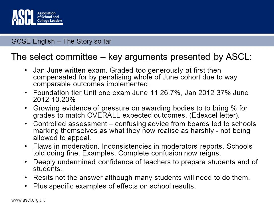 GCSE English – The Story so far www.ascl.org.uk The response from the profession Nobody wants 'dumbing down' but we do want fairness.