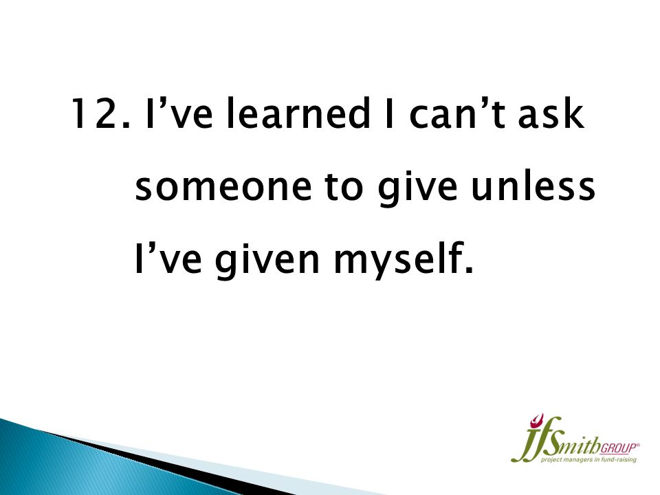 11. I've learned that generous people seldom have emotional and mental problems.