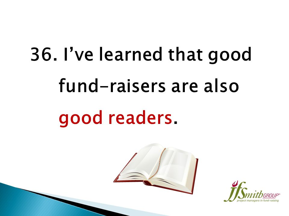 35. I've learned there are no short cuts in the business of fund- raising.