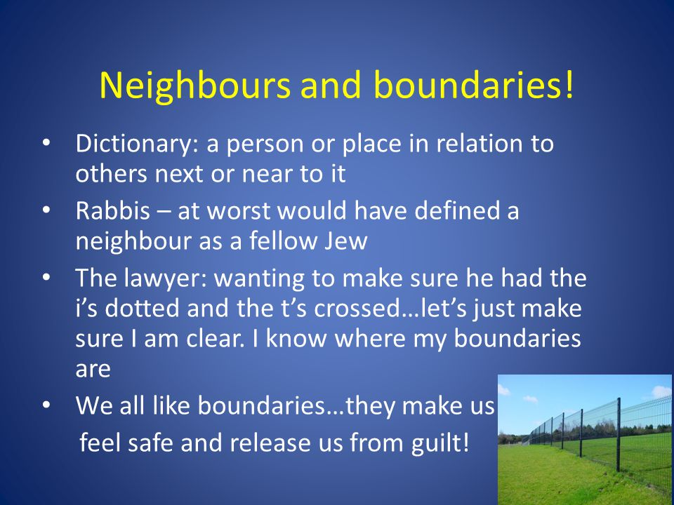 Neighbours and boundaries.The priest – had to stick to his religious rules (or boundaries).