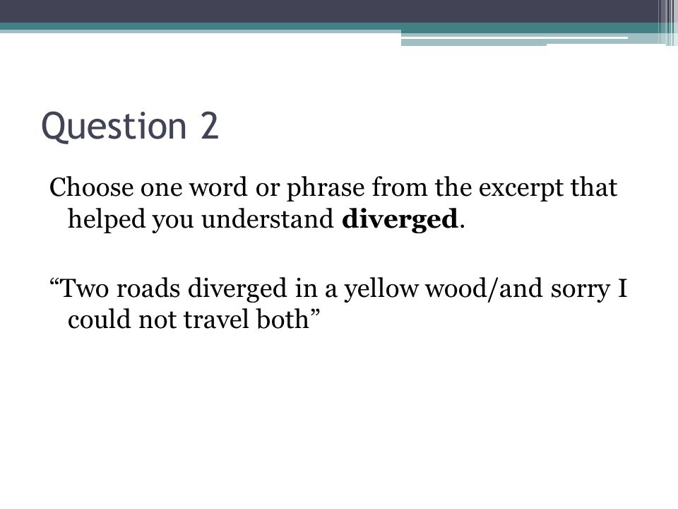 Question 2 Choose one word or phrase from the excerpt that helped you understand diverged.