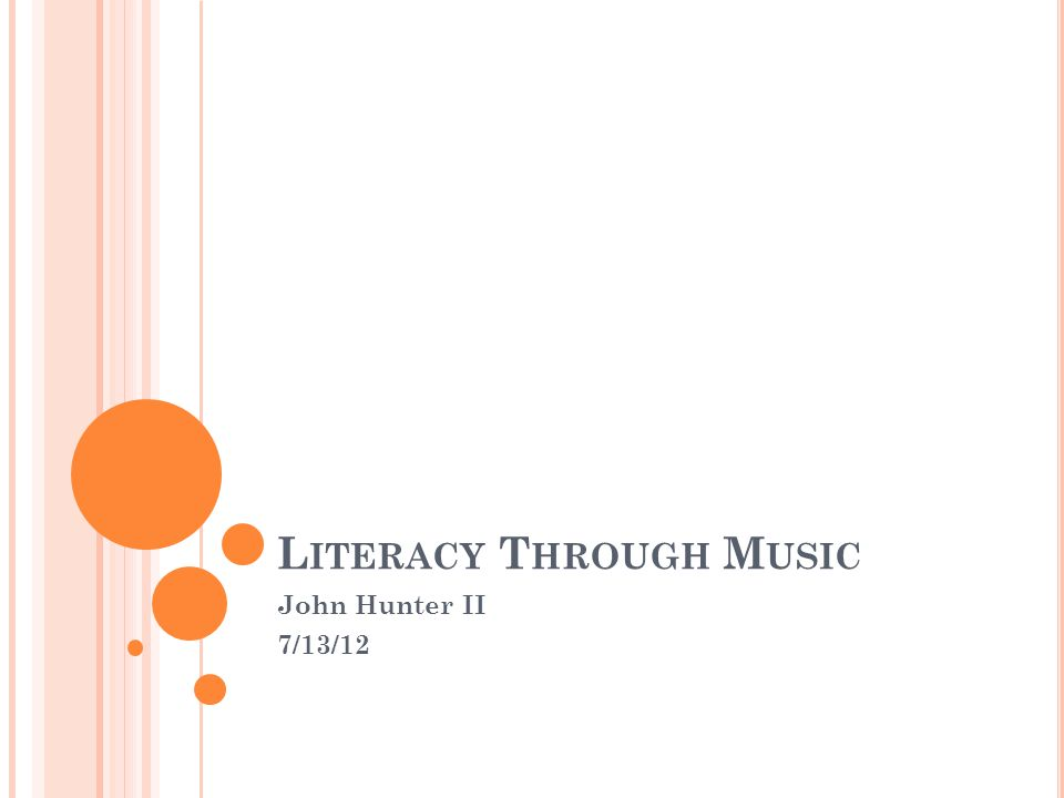 L ITERACY T HROUGH M USIC John Hunter II 7/13/12