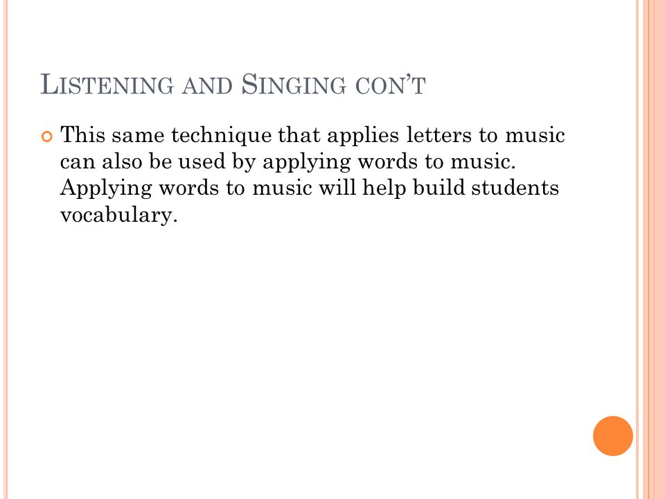 L ISTENING AND S INGING CON ' T This same technique that applies letters to music can also be used by applying words to music.
