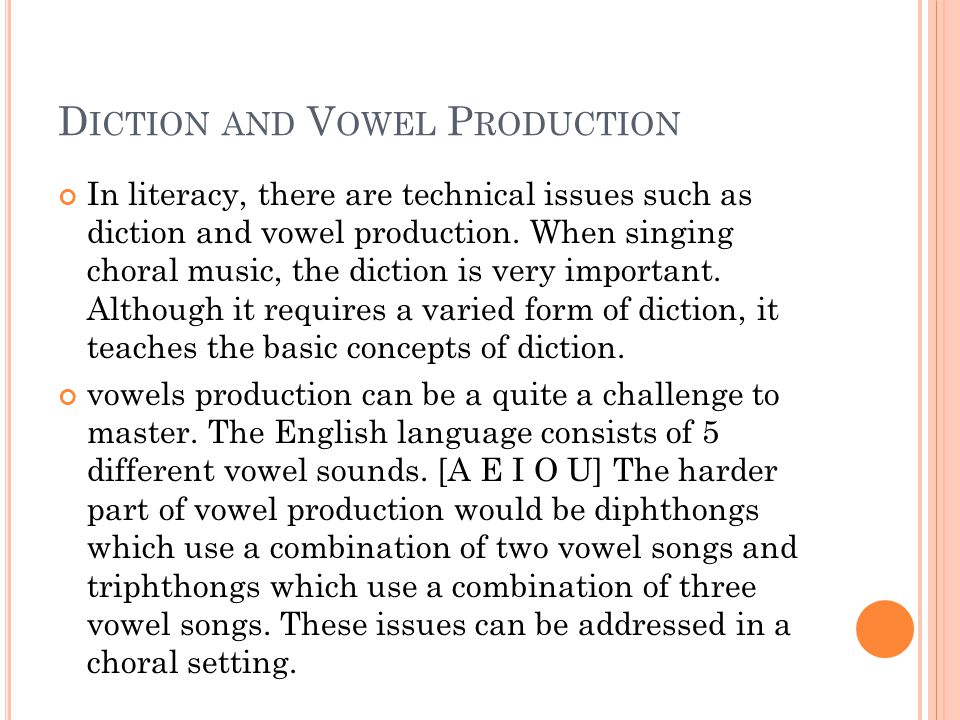 D ICTION AND V OWEL P RODUCTION In literacy, there are technical issues such as diction and vowel production.