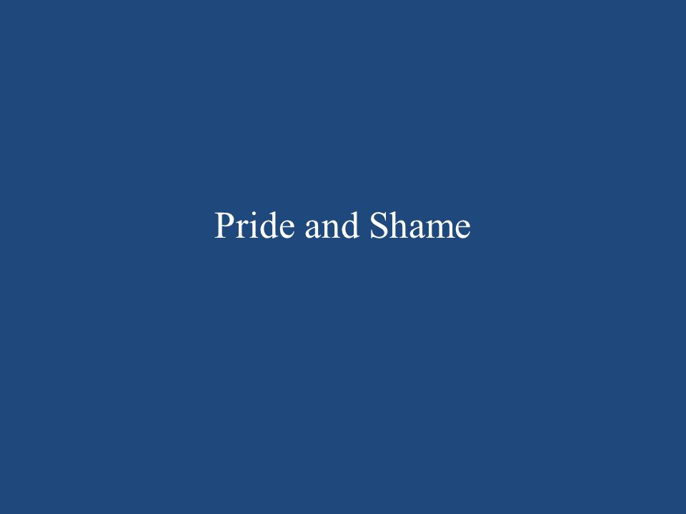 Pride and Shame