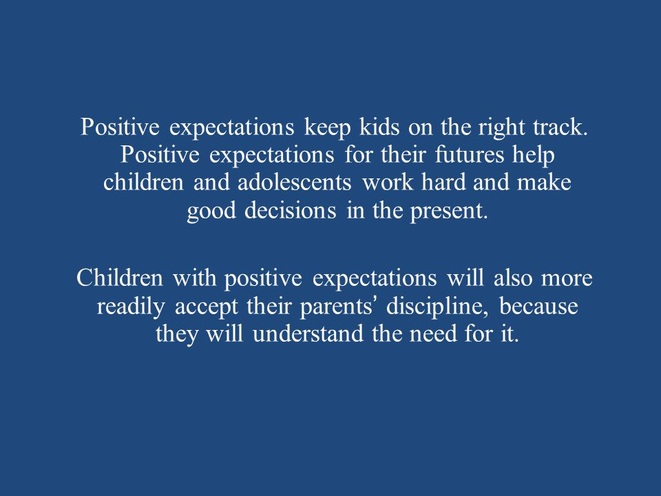 Positive expectations keep kids on the right track.