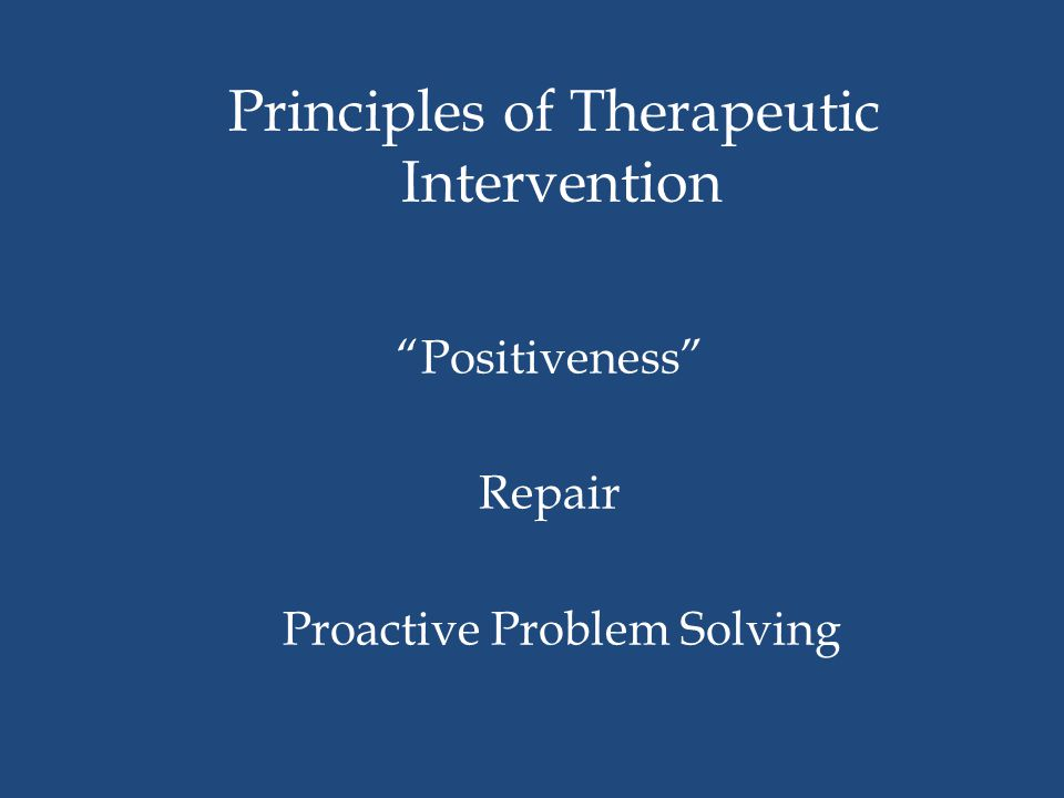 Principles of Therapeutic Intervention Positiveness Repair Proactive Problem Solving
