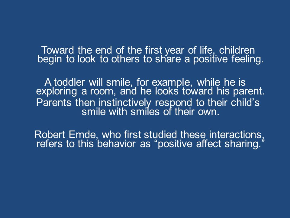 Toward the end of the first year of life, children begin to look to others to share a positive feeling.