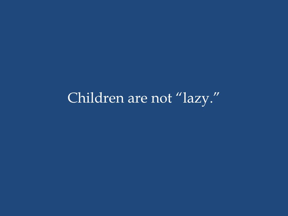 Children are not lazy.