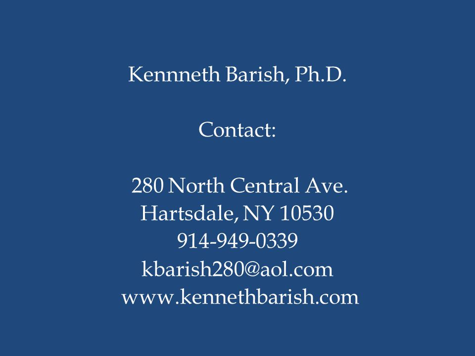 Kennneth Barish, Ph.D. Contact: 280 North Central Ave.