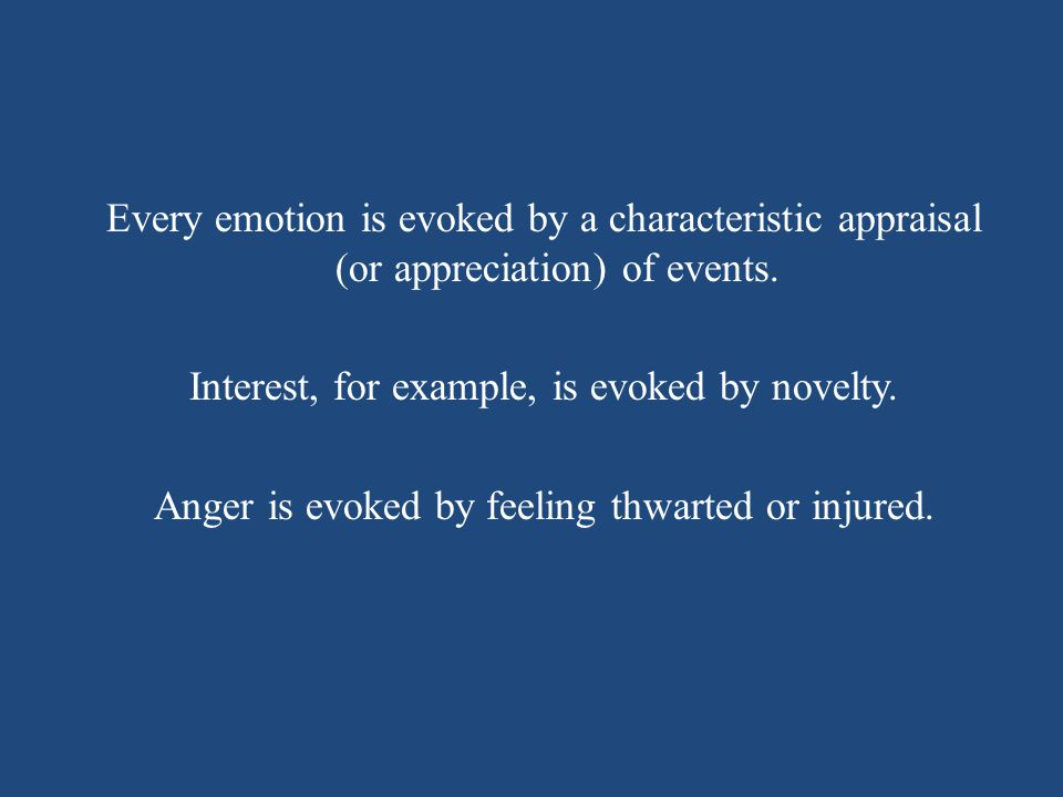 Every emotion is evoked by a characteristic appraisal (or appreciation) of events.